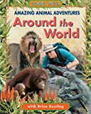 Amazing Animal Adventures Around the World, Brian Keating, 1894856503