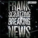 Breaking News Audiobook by Frank Schätzing Narrated by Oliver Stritzel, Hansi Jochmann