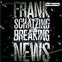 Breaking News Hörbuch von Frank Schätzing Gesprochen von: Oliver Stritzel, Hansi Jochmann
