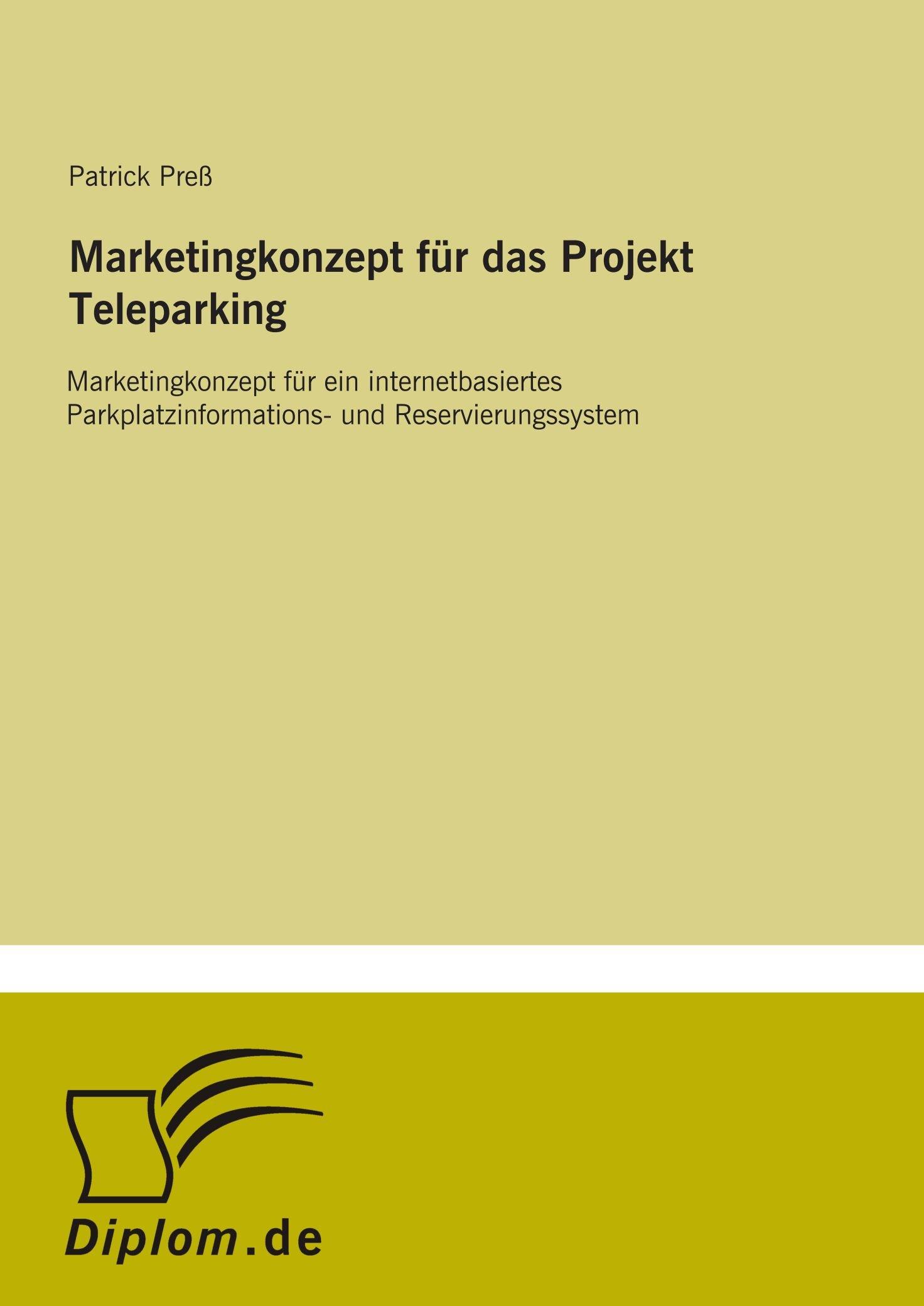 Download Marketingkonzept für das Projekt Teleparking: Marketingkonzept für ein internetbasiertes Parkplatzinformations- und Reservierungssystem (German Edition) pdf