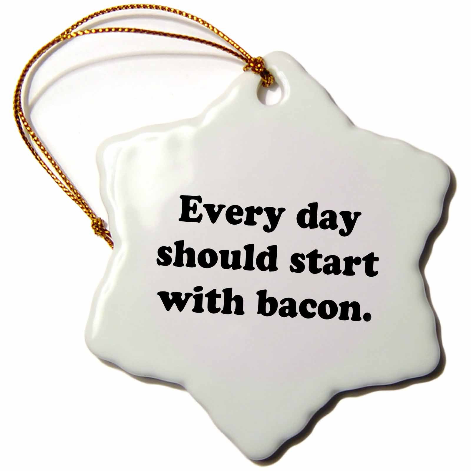 3dRose Every Day Should Start with Bacon Snowflake Ornament, 3''