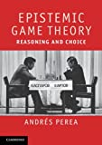 Epistemic Game Theory, Perea, Andres, 1107401399