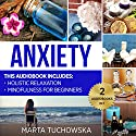 Anxiety: Mindfulness for Beginners + Holistic Relaxation Audiobook by Marta Tuchowska Narrated by Bo Morgan