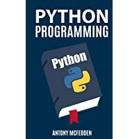 Python Programming: The Ultimate Step By Step Guide To Programming With Python