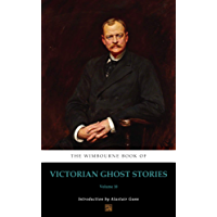 The Wimbourne Book of Victorian Ghost Stories (Annotated): Volume 10 (English Edition)