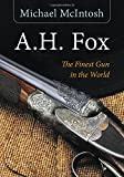 "A.H. Fox: ""The Finest Gun in the World"""