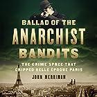 Ballad of the Anarchist Bandits: The Crime Spree That Gripped Belle Epoque Paris Hörbuch von John Merriman Gesprochen von: Peter Ganim