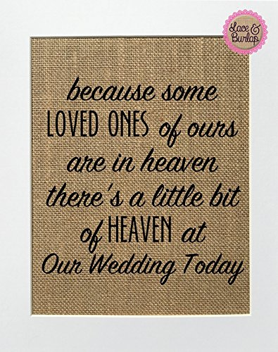 8x10 UNFRAMED Because Some Loved Ones of Ours are in Heaven There's a Little Bit of Heaven at Our Wedding Today / Burlap Print Sign / Rustic Shabby Chic Vintage Wedding Decor Sign (Missing A Loved One In Heaven Poems)