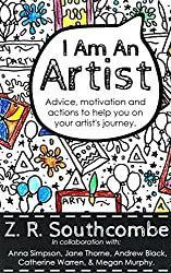 I Am An Artist: Advice, motivation and actions to help you on your artist's journey