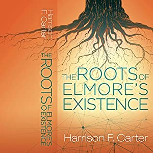 The Roots of Elmore's Existence Audiobook