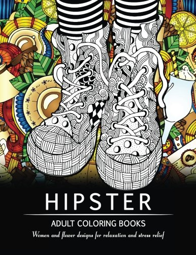Hipster Adult Coloring Book: Women and Flower Designs for Relaxation and Stress Relief
