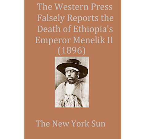Amazon Com The Western Press Falsely Reports The Death Of Ethiopia S Emperor Menelik Ii 1896 Ebook Sun New York Kindle Store