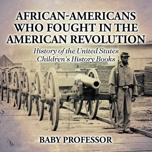 Search : African-Americans Who Fought In The American Revolution - History of the United States | Children's History Books