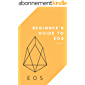 Beginner's Guide to EOS: (crypto, cryptocurrency, bitcoin, ethereum, blockchain, trading, invest, earn money) (English Edition)