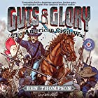 Guts & Glory: The American Civil War Audiobook by Ben Thompson, C. M. Butzer (Illustrator) Narrated by Will Collyer, Brian Delaney