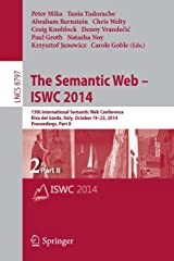 The Semantic Web – ISWC 2014: 13th International Semantic Web Conference, Riva del Garda, Italy, October 19-23, 2014. Proceedings, Part II (Lecture Notes in Computer Science (8797)) Paperback