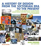 A History of Design from the Victorian Era to the Present, Ann Ferebee and Jeff Byles, 039373272X