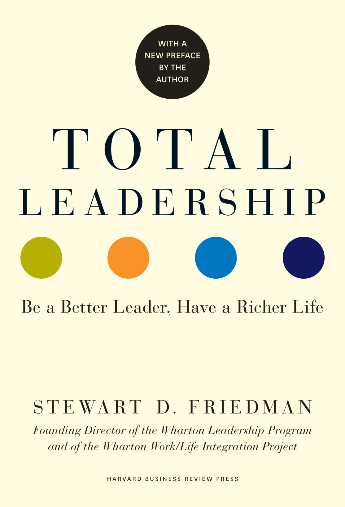Total Leadership: Be a Better Leader, Have a Richer Life (With New Preface):  Stewart D. Friedman: 9781625274380: Amazon.com: Books