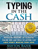 Typing In The Cash: Revealing Dozens of Lucrative Online Jobs and Ideas So Anyone Can Make Money Working From Home Review