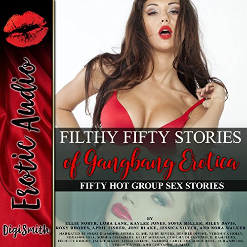 Filthy Fifty Stories of Gangbang Erotica: Fifty Hot Group Sex Stories by DigiSmith Erotic Audio