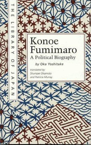 Konoe Fumimaro: A Political Biography (Library of Japan)