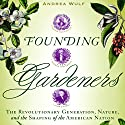 Founding Gardeners: The Revolutionary Generation, Nature, and the Shaping of the American Nation Audiobook by Andrea Wulf Narrated by Antonia Bath