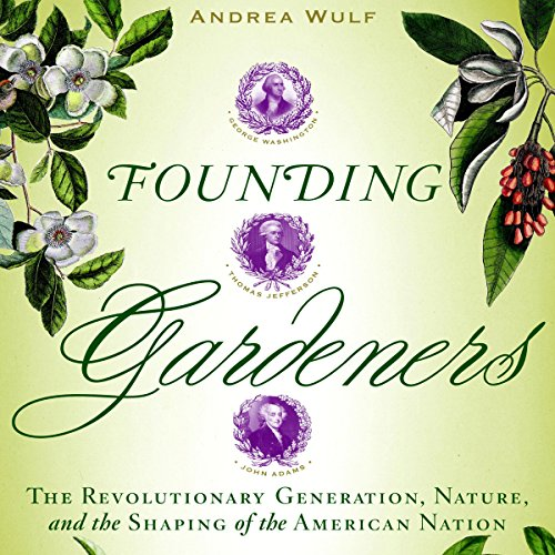 Founding Gardeners: The Revolutionary Generation, Nature, and the Shaping of the American Nation by Random House Audio