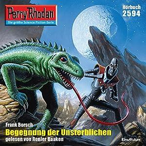 Begegnung der Unsterblichen (Perry Rhodan 2594) Hörbuch