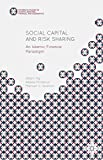 Social Capital and Risk Sharing: An Islamic Finance Paradigm (Palgrave Studies in Islamic Banking, Finance, and Economics)