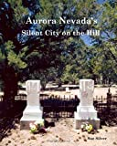 Aurora, Nevada's Silent City on the Hill, Sue Silver, 1466224371