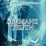 Sehmah's Truth: Beneath the Willow, Book 1 | A. J. Culey