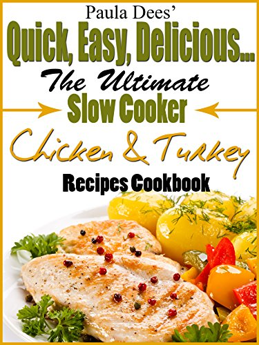Paula Dees' Quick, Easy, Delicious! The Ultimate Slow Cooker Chicken & Turkey Recipes Cookbook