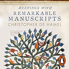 Meetings with Remarkable Manuscripts Audiobook by Christopher de Hamel Narrated by Christopher de Hamel