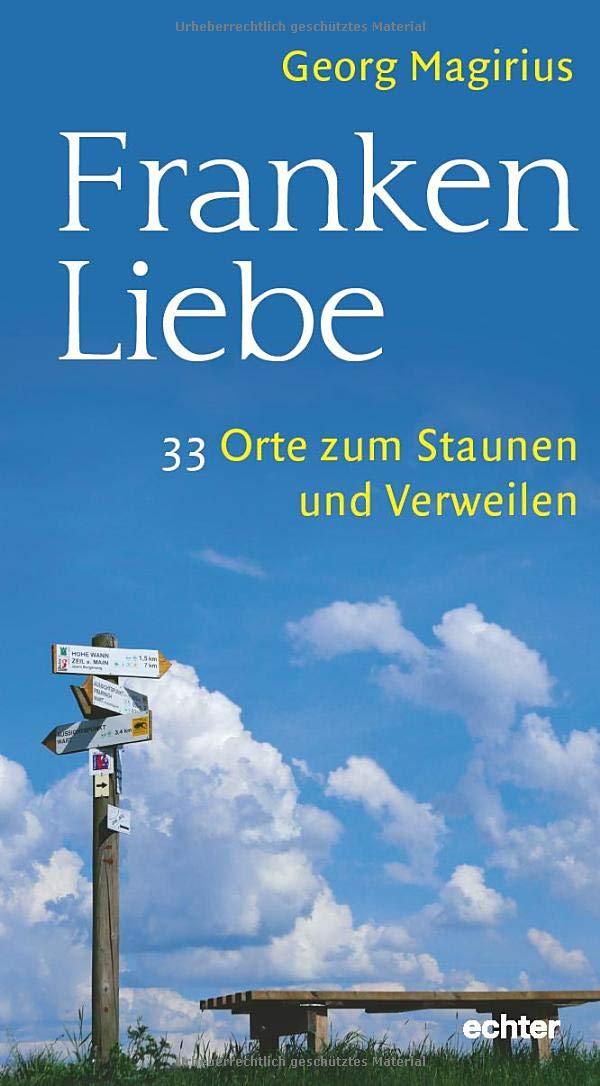 Frankenliebe: 33 Orte zum Staunen und Verweilen: Amazon.de: Georg Magirius:  Bücher