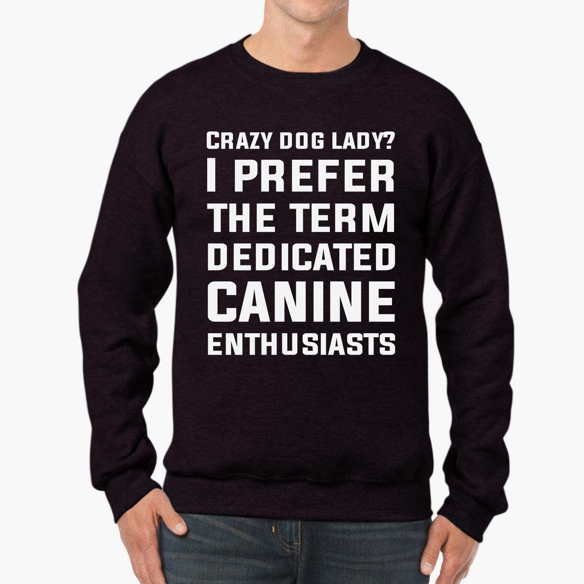 Crazy Dog Lady Canine Enthusiast Ladies/_Unisex Sweatshirt tee