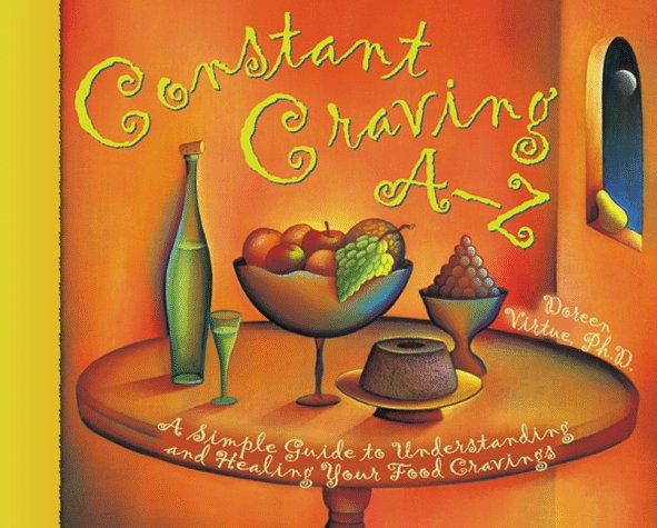 (Constant Craving A-Z: A Simple Guide to Understanding and Healing Your Food Cravings (Hay House Lifestyles))