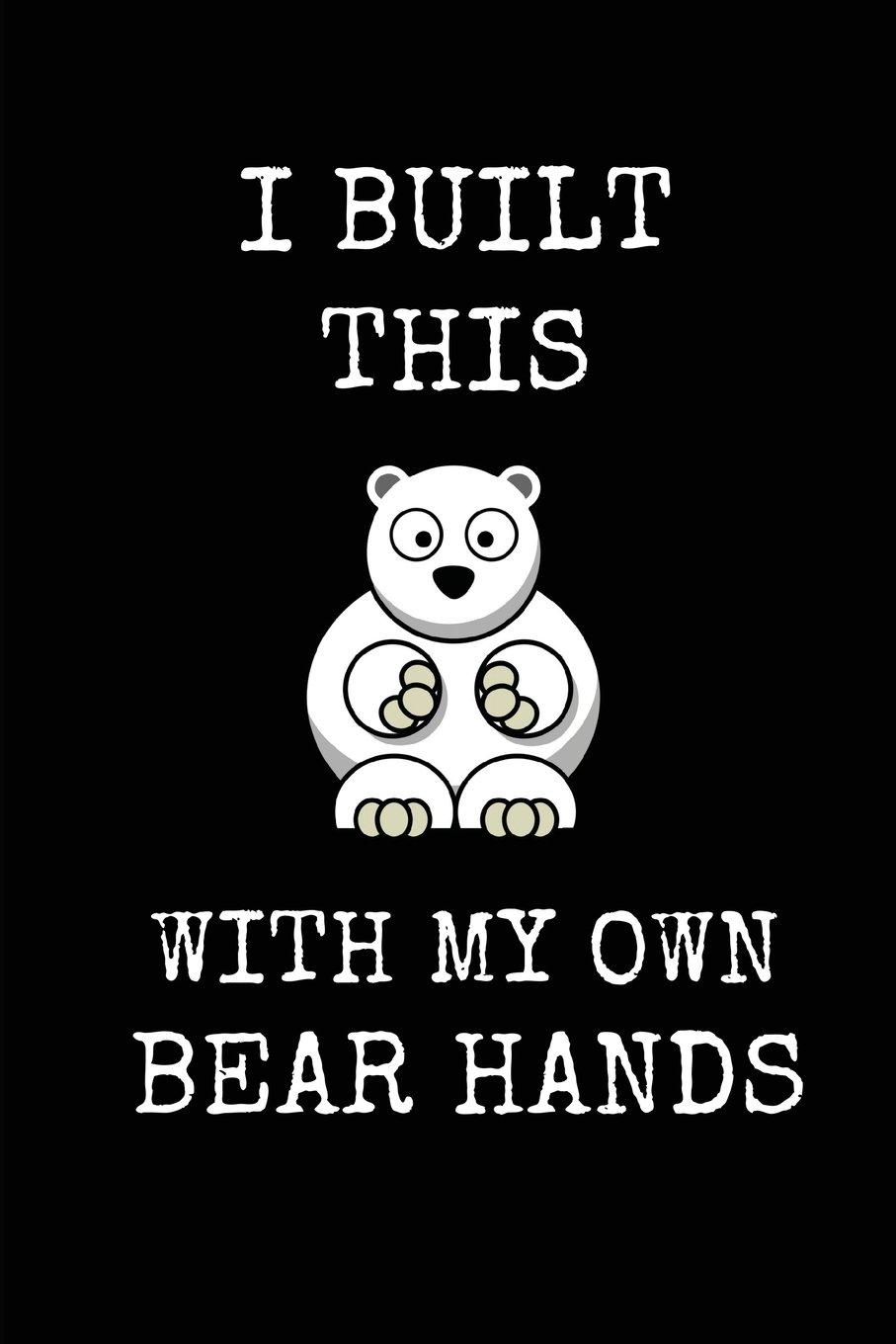 Download I Built This With My Own Bear Hands: Funny Polar Bear Stuffed Animal Notebook For Journal Writing And Note Taking, College Ruled Notepad For Kids And Adults PDF