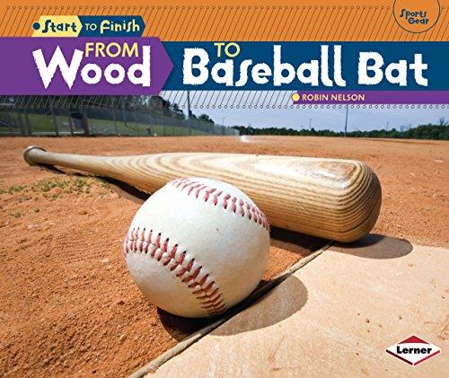 From Wood to Baseball Bat (Start to Finish: Sports Gear) (Wood Finish Series)