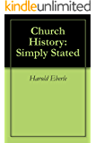 Church History: Simply Stated