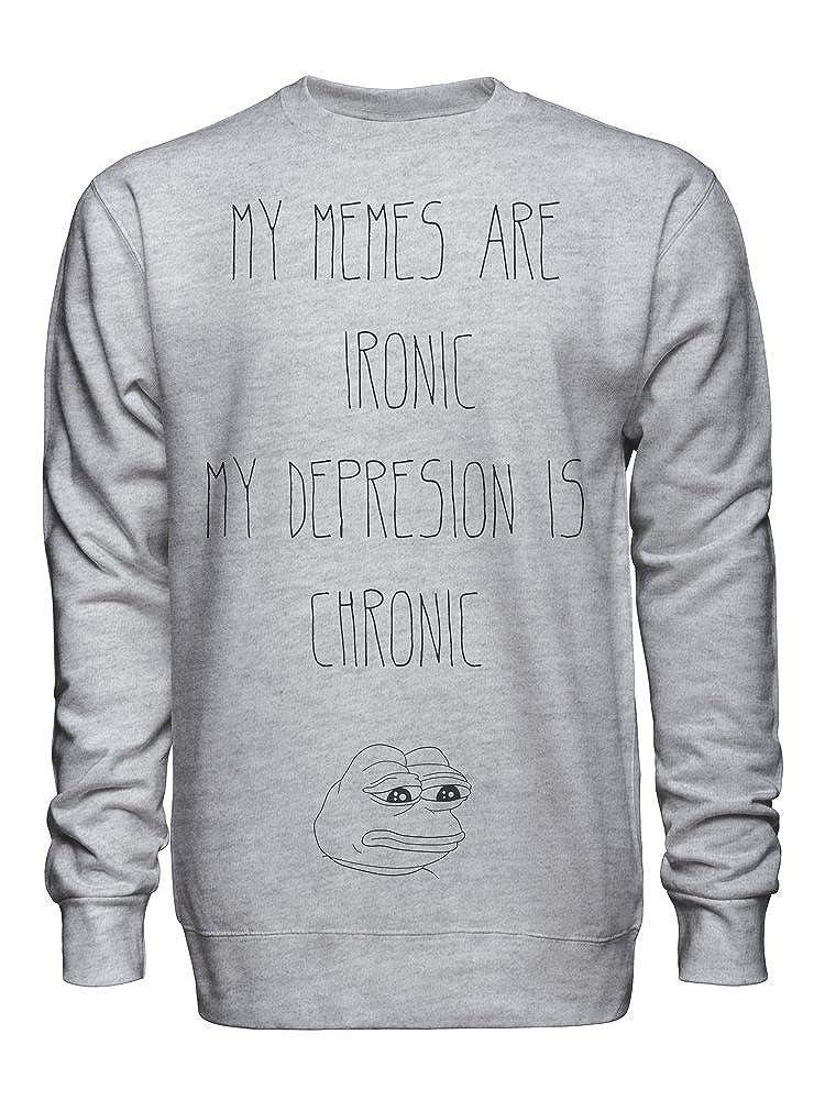 My Memes are Ironic My Depression is Chronic Unisex Crew Neck Sweatshirt