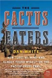 The Cactus Eaters: How I Lost My Mind- And Almost Found Myself-On the Pacific Crest Trail