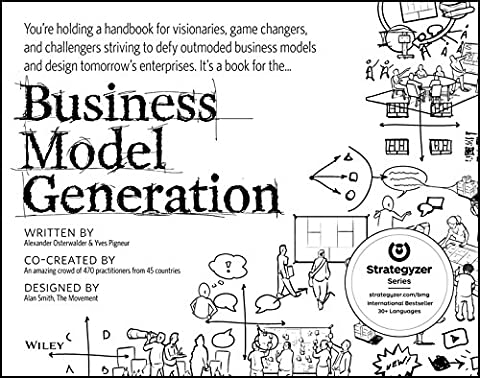 Business Model Generation: A Handbook for Visionaries, Game Changers, and Challengers (Blue Ocean Strategy)