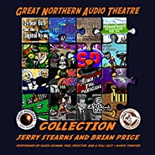 The Great Northern Audio Theatre Collection: The Great Northern Audio Theatre Radio/TV Program by Jerry Stearns, Brian Price Narrated by David Ossman, Phil Proctor,  full cast