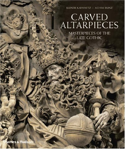 Carved Altarpieces: Masterpieces of the Late Gothic by Rainer Kahsnitz (2006-11-06)