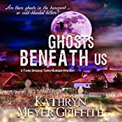 Ghosts Beneath Us: Spookie Town Murder Mysteries, Book 3 | Kathryn Meyer Griffith