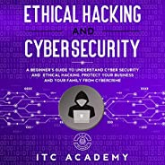 Ethical Hacking and Cybersecurity: A Beginner's Guide to Understand Cyber Security and Ethical Hacking. Protec