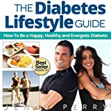 The Diabetes Lifestyle Guide:How To Be a Happy, Healthy and Energetic Diabetic (Living with Diabetes Book 3)