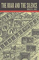 The Roar and the Silence: A History of Virginia City and the Comstock Lode (Shepperson Series in History Humanities)