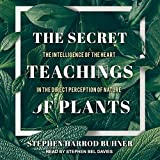 #4: The Secret Teachings of Plants: The Intelligence of the Heart in the Direct Perception of Nature