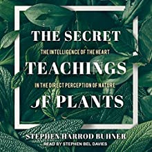 The Secret Teachings of Plants: The Intelligence of the Heart in the Direct Perception of Nature Audiobook by Stephen Harrod Buhner Narrated by Stephen Bel Davies